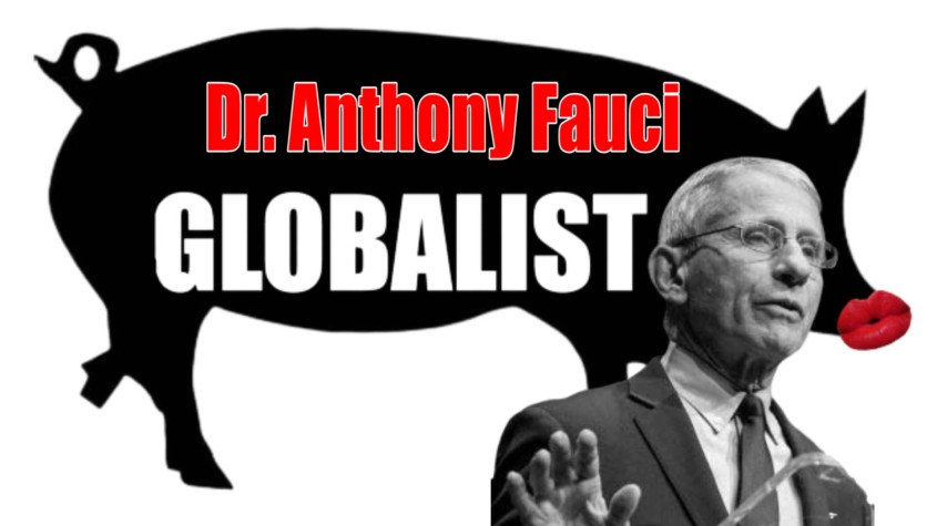Anthony Fauci globalist pig